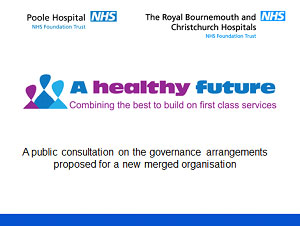Proposed merger Poole Bournemouth and Christchurch Hospital Trusts Consultation - Slide 1